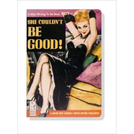 She Couldn't Be Good - Pulp Novel Paperback Journal